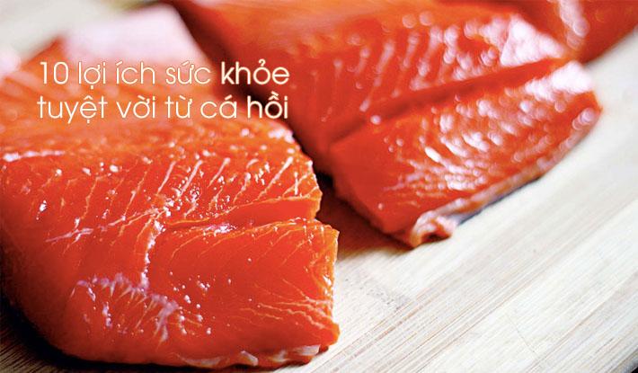 Những lợi ích sức khỏe tuyệt vời từ cá hồi